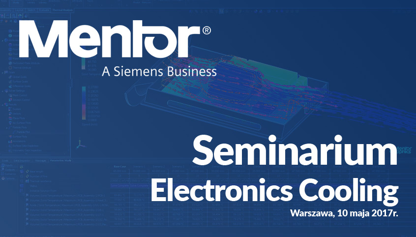 Seminarium Mentor Graphics FloTHERM XT oraz FloEFD, Warszawa 10 maja 2017r.